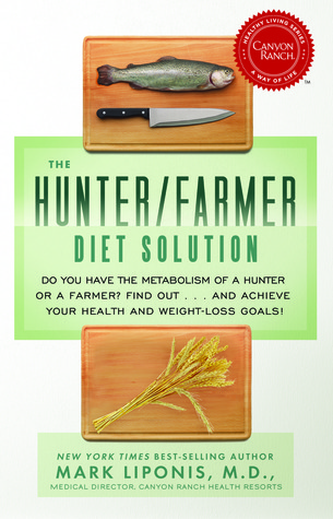 The Hunter/Farmer Diet Solution: Do You Have the Metabolism of a Hunter or a Farmer? Find Out...and Achieve Your Health and Weight-Loss Goals
