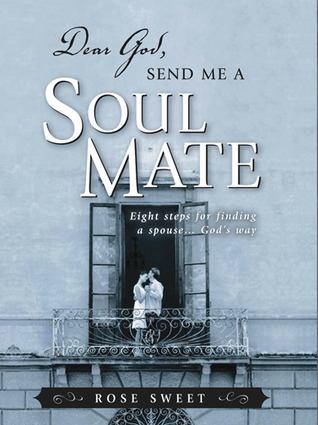 Dear God, Send Me a Soul Mate: Eight Steps for Finding a Spouse...God's Way