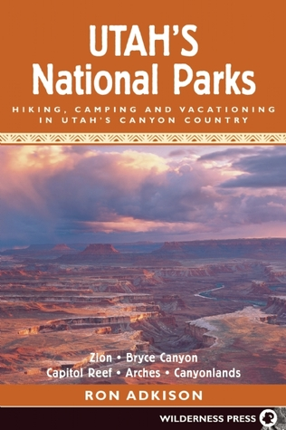 Utah's National Parks: Hiking, Camping, and Vacationing in Utah's Canyon Country : Zion, Bryce, Capitol Reef, Arches, Canyonlands