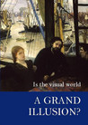Is the Visual World a Grand Illusion? by Alva Noë