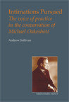 Intimations Pursued: The Voice of Practice in the Conversation of Michael Oakeshott