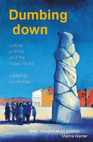 Dumbing Down: Culture, Politics, and the Mass Media
