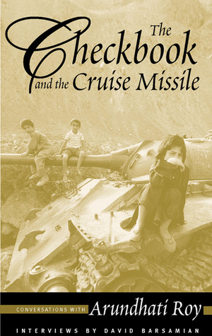 The Checkbook and the Cruise Missile by Arundhati Roy
