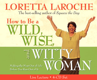 How to Be A Wild, Wise, and Witty Woman 4-CD by Loretta LaRoche