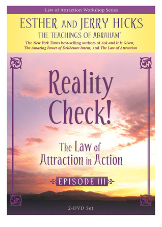 Reality Check! The Law of Attraction in Action, Episode III by Esther Hicks