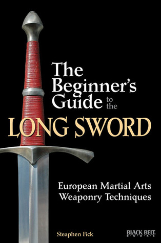 The Beginner's Guide to the Long Sword by Steaphen Fick