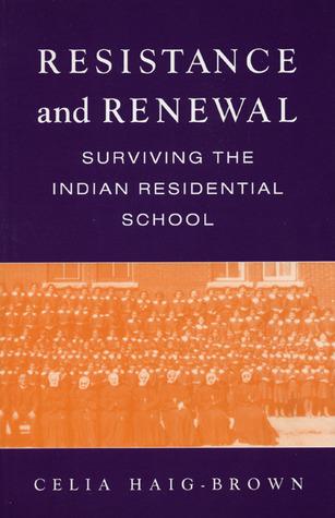 Resistance and Renewal by Celia Haig-Brown
