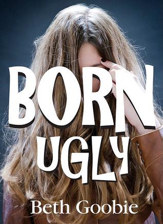 Born Ugly by Beth Goobie