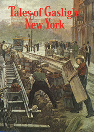 Tales of Gaslight New York by Frank Oppel