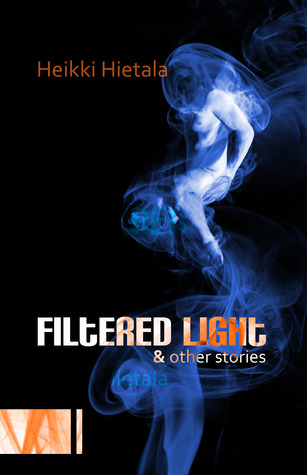 Filtered Light and Other Stories by Heikki Hietala