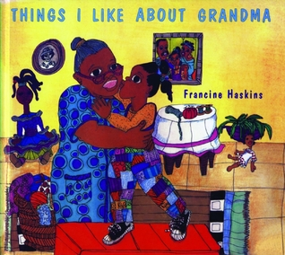 Things I Like About Grandma by Francine Haskins