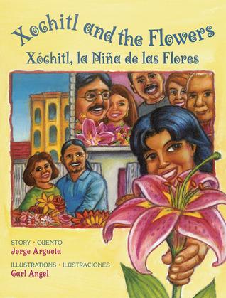 Xochitl and the Flowers/Xochitl, la nina de las flores by Jorge Argueta