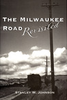 The Milwaukee Road Revisited by Stanley W. Johnson