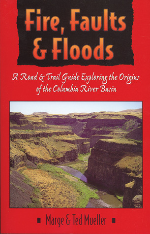 Fire, Faults and Floods: A Road and Trail Guide Exploring the Origins of the Columbia River Basin
