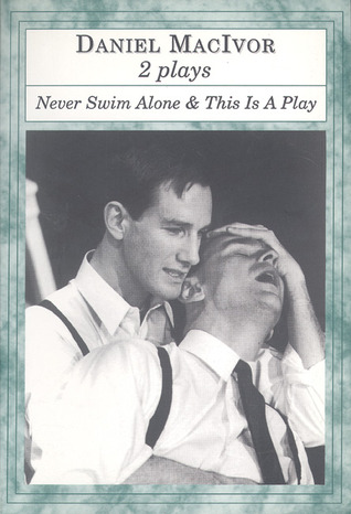 Never Swim Alone and This is a Play