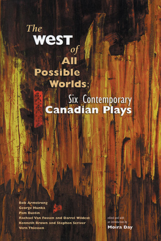 The West of All Possible Worlds: Six Contemporary Canadian Plays