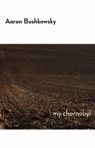 My Chernobyl by Aaron Bushkowsky