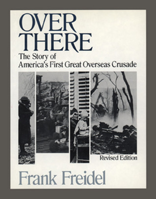 Over There The Story Of Americas First Great Overseas Crusade By
