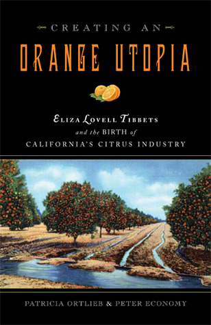 Creating an Orange Utopia: Eliza Lovell Tibbetts and the Birth of California's Citrus Industry