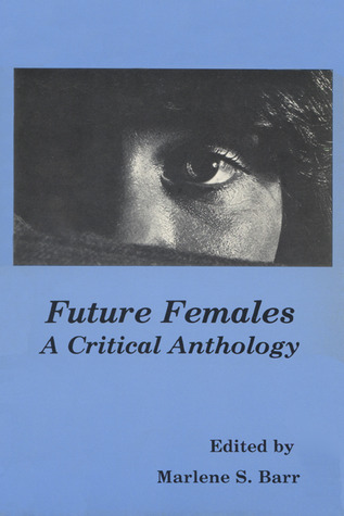 Future Females: A Critical Anthology