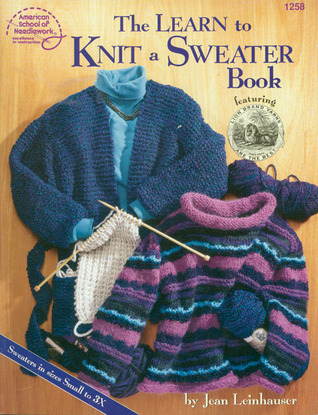 The Learn to Knit a Sweater Book by Jean Leinhauser