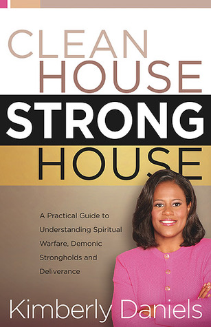 clean-house-strong-house-a-practical-guide-to-understanding-spiritual-warfare-demonic-strongholds-and-deliverance