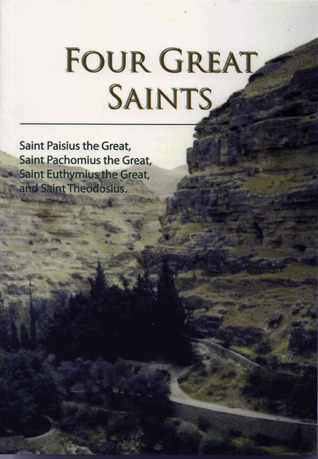 Four Great Saints: The Lives of St. Paisius the Great, St. Pachomius the Great, St. Euthemius the Great, and St. Theodosius the Cenobiarch, From the Great Synaxaristes of the Orthodox Church