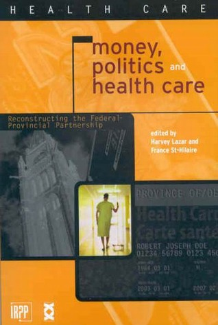 Money, Politics, and Health Care: Reconstructing the Federal-Provincial Partnership