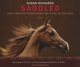 Ebook Saddled: How a Spirited Horse Reined Me in and Set Me Free by Susan Richards DOC!