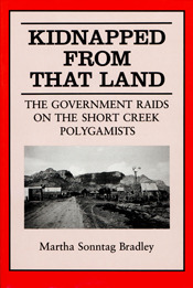 Kidnapped from That Land: The Government Raids on the Short Creek Polygamists