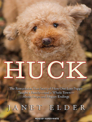 Huck The Remarkable True Story Of How One Lost Puppy Taught A