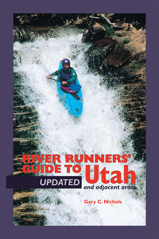 River Runners' Guide To Utah and Adjacent Areas by Gary C. Nichols