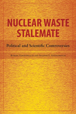 Nuclear Waste Stalemate: Political and Scientific Controversies