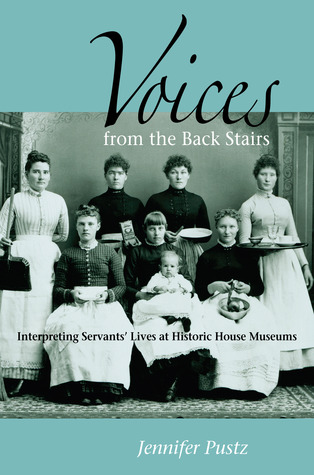 Voices from the Back Stairs: Interpreting Servants' Lives at Historic House Museums