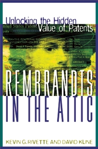 Rembrandts in the Attic: Unlocking the Hidden Value of Patents
