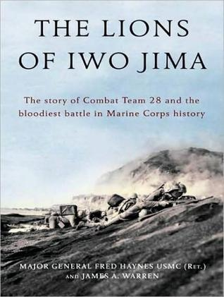 The Lions of Iwo Jima: The Story of Combat Team 28 and the Bloodiest Battle in Marine Corps History