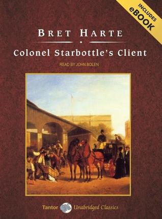 Colonel Starbottle's Client and Other Short Stories, with eBook