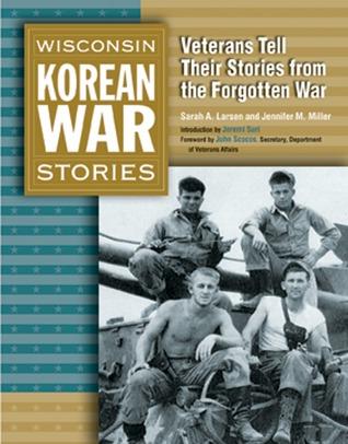 Wisconsin Korean War Stories: Veterans Tell Their Stories from the Forgotten War