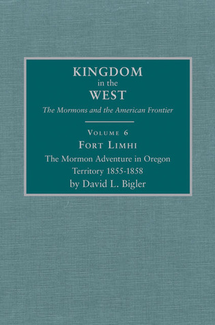 Fort Limhi: The Mormon Adventure in Oregon Territory 1855–1858