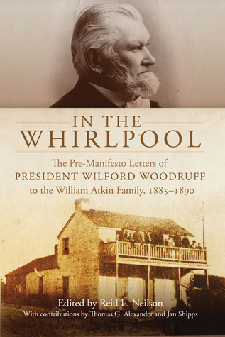 In the Whirlpool: The Pre-Manifesto Letters of President Wilford Woodruff to the William Atkin Family, 1885–1890