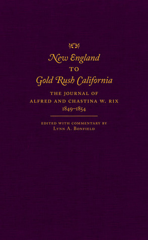 New England to Gold Rush California: The Journal of Alfred and Chastina W. Rix, 1849–1854