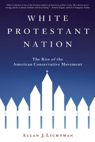 White Protestant Nation by Allan J. Lichtman