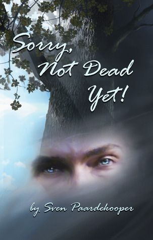 Sorry, Not Dead Yet! by Sven Paardekooper