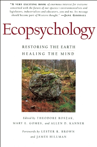 Theodore Roszak Ecopsychology Restoring The Earth Healing The