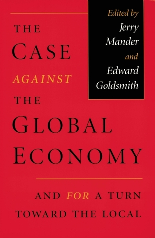 The Case Against the Global Economy and for a Turn Toward the Local