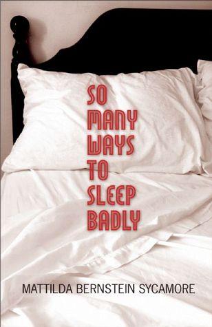 So Many Ways to Sleep Badly by Mattilda Bernstein Sycamore