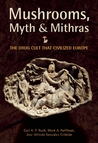 Mushrooms, Myth and Mithras by Carl A.P. Ruck