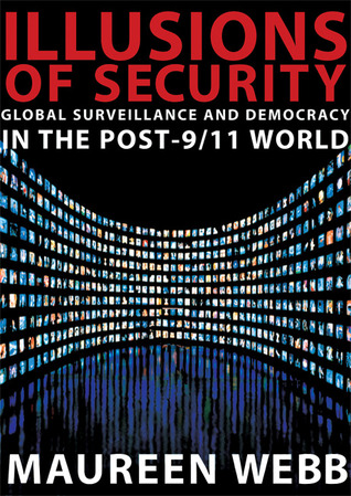 Illusions of Security: Global Surveillance and Democracy in the Post-9/11 World