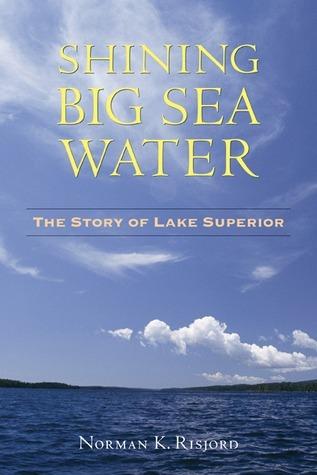 Shining Big Sea Water: The Story of Lake Superior