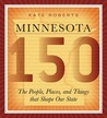 Minnesota 150: The People, Places, and Things that Shape Our State